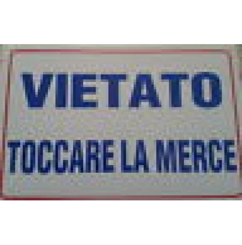 CARTELLO SEGNALETICO TARGA TABELLA PVC PLASTICA VIETATO TOCCARE LA MERCE 20X30